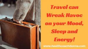 Travel can Wreak Havoc on your Mood, Sleep and Energy!