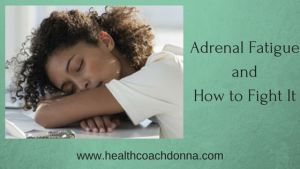 Adrenal Fatigue and How to Fight It