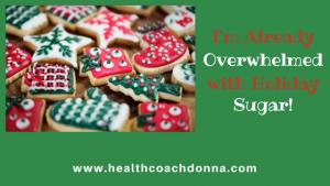 I'm Already Overwhelmed with Holiday Sugar!