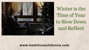 Winter is the Time of Year to Slow Down and Reflect