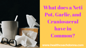 What does a Neti Pot, Garlic, and Craniosacral have in Common?