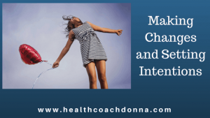 Making Changes and Setting Intentions