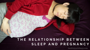 The Relationship Between Sleep and Pregnancy