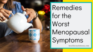 Remedies for the Worst Menopausal Symptoms