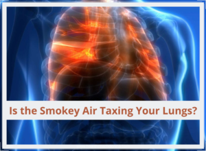 Is the Smokey Air Taxing Your Lungs?