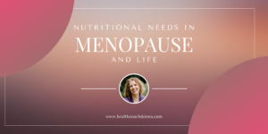 Nutritional Needs in Menopause and Life