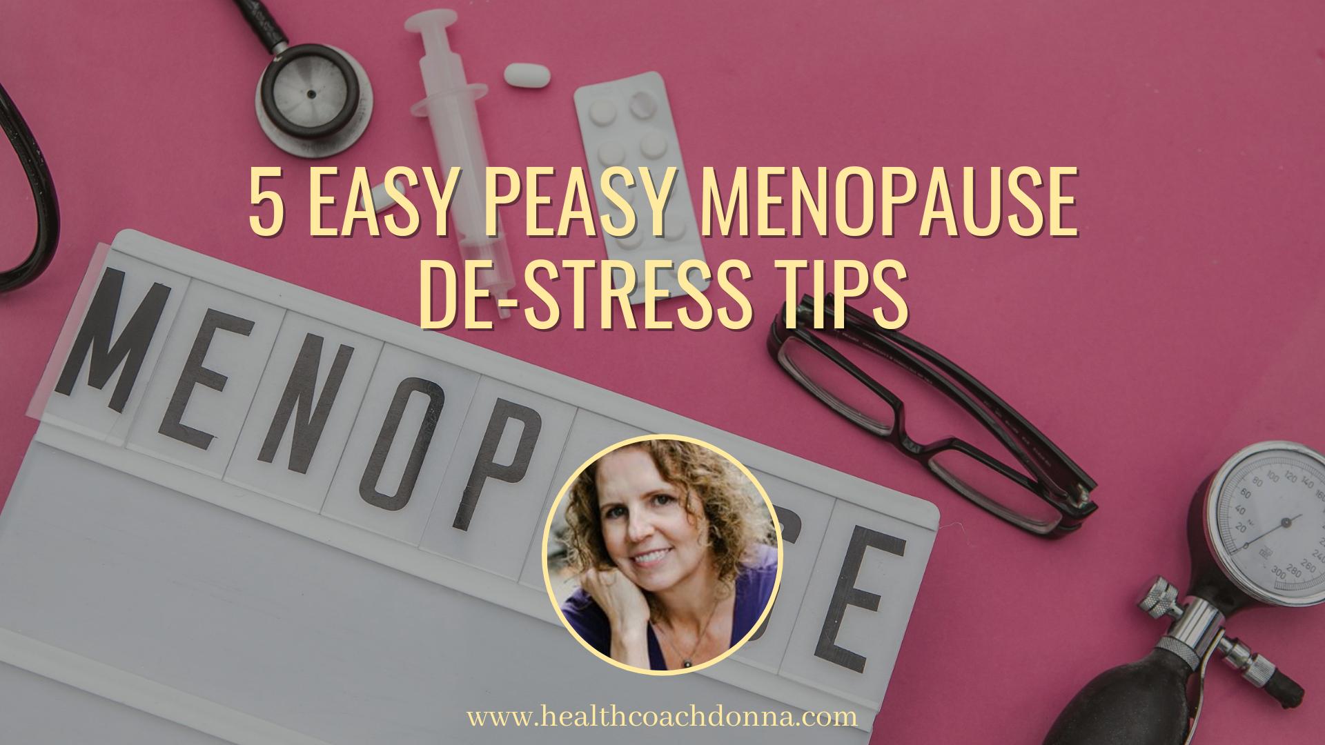 5 Easy Peasy Menopause De-Stress Tips