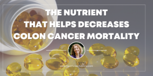 Intake of this nutrient may help decrease colon cancer mortality after diagnosis
